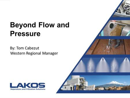 Presentation Title Presented by Joe Blow Beyond Flow and Pressure By: Tom Cabezut Western Regional Manager.