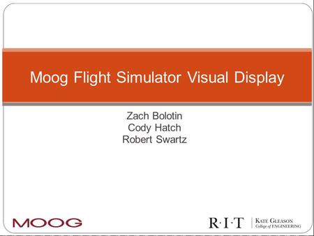 Zach Bolotin Cody Hatch Robert Swartz Moog Flight Simulator Visual Display.