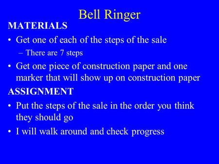 Bell Ringer MATERIALS Get one of each of the steps of the sale –There are 7 steps Get one piece of construction paper and one marker that will show up.