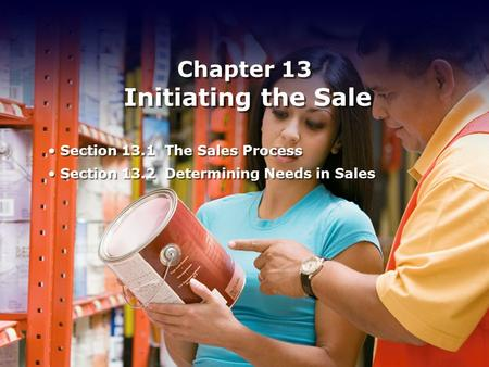 Chapter 13 Initiating the Sale Section 13.1 The Sales Process Section 13.2 Determining Needs in Sales Section 13.1 The Sales Process Section 13.2 Determining.