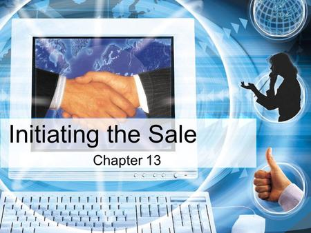 Initiating the Sale Chapter 13. Sec 13.1 – The Sales Process The seven steps of a sale The importance and purposes of the approach in the sales process.