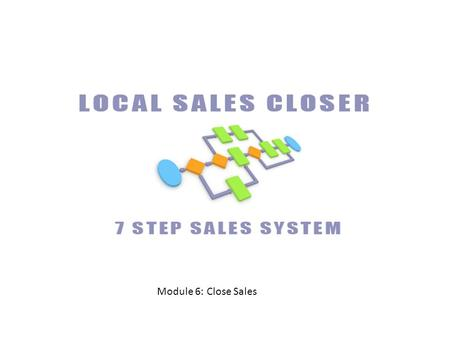 Module 6: Close Sales. Housekeeping Webinar: –   – If you are here today, you are good!