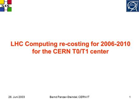 26. Juni 2003Bernd Panzer-Steindel, CERN/IT1 LHC Computing re-costing for 2006-2010 for the CERN T0/T1 center.