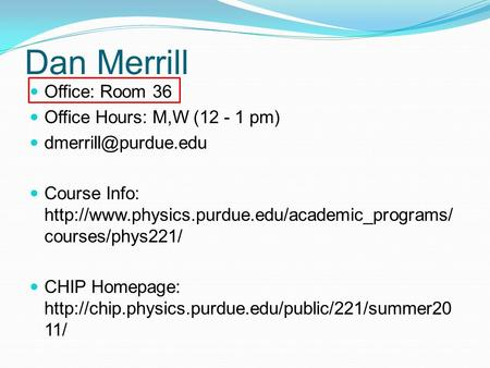 Dan Merrill Office: Room 36 Office Hours: M,W (12 - 1 pm) Course Info:  courses/phys221/