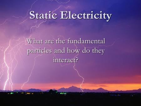 Static Electricity What are the fundamental particles and how do they interact?