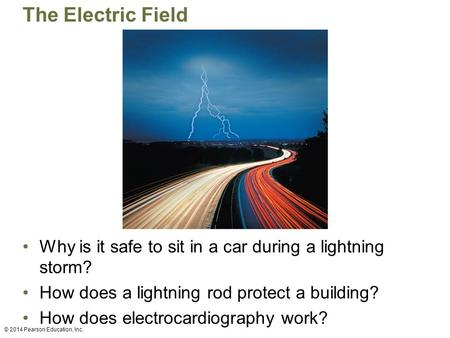 The Electric Field Why is it safe to sit in a car during a lightning storm? How does a lightning rod protect a building? How does electrocardiography work?