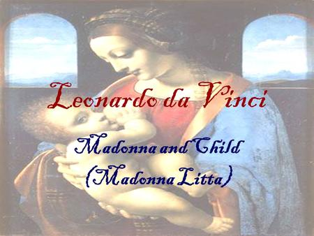 Leonardo da Vinci Madonna and Child (Madonna Litta)