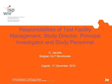Responsibilities of Test Facility Management, Study Director, Principal Investigator and Study Personnel G. Jacobs Belgian GLP Monitorate Zagreb, 17 December.