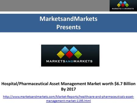 MarketsandMarkets Presents Hospital/Pharmaceutical Asset Management Market worth $6.7 Billion By 2017