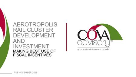 AEROTROPOLIS RAIL CLUSTER DEVELOPMENT AND INVESTMENT MAKING BEST USE OF FISCAL INCENTIVES 17/18 NOVEMBER 2015.