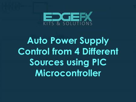 Auto Power Supply Control from 4 Different Sources using PIC Microcontroller