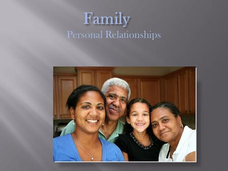 Family Personal Relationships  What is your family like?  Each person has a different family and not one family is alike.  Some families have both.
