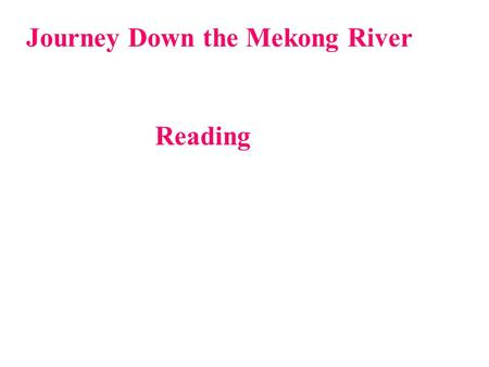 Journey Down the Mekong River Reading. Moon river, wider than a mile; I'm crossing you in style some day; Oh, dream maker, your heart breaker; Wherever.
