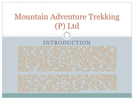 INTRODUCTION : MOUNTAIN ADVENTURE TREKKING (P) LTD, AN ADVENTURE TRAVEL AND TOUR COMPANY, WAS REGISTERED IN THE DEPARTMENT OF INDUSTRY AND DEPARTMENT OF.