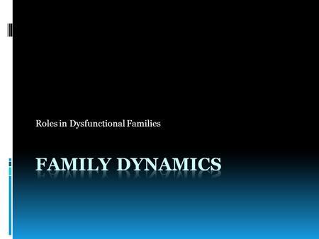Roles in Dysfunctional Families. Dependent Person  Role…  The user is the source of the problem.  User abuses alcohol/drugs to cover up negative feelings…(pain,