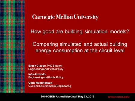 1 How good are building simulation models? Comparing simulated and actual building energy consumption at the circuit level Brock Glasgo, PhD Student Engineering.