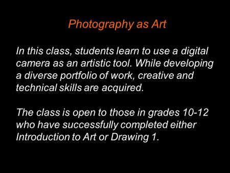 Photography as Art In this class, students learn to use a digital camera as an artistic tool. While developing a diverse portfolio of work, creative and.