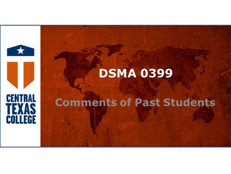 "DSMA 0399 Comments of Past Students. DSMA 0399 Student Comments ""Before this class as you probably remember I would not even accept that x or y could."