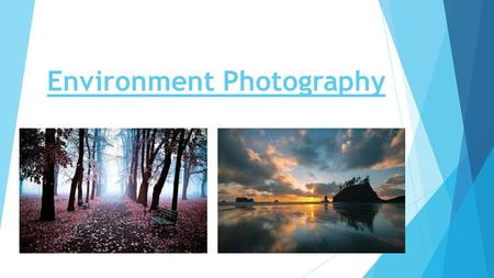 Environment Photography. Introduction The topic I have decided to do is Environment. I have chosen this topic because I find it would be an interesting.