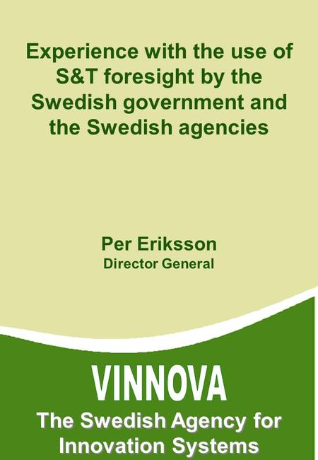 Per Eriksson Director General VINNOVA The Swedish Agency for