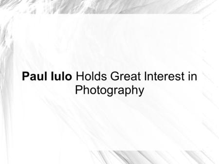 Paul Iulo Holds Great Interest in Photography. Paul IuloPaul Iulo is an experienced fire safety professional who has worked for Metropolitan Arts & Antiques.