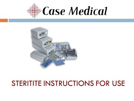 STERITITE INSTRUCTIONS FOR USE.  Innovative designer and manufacturer of high quality sterilization containers and instrument chemistries  Sterilization.
