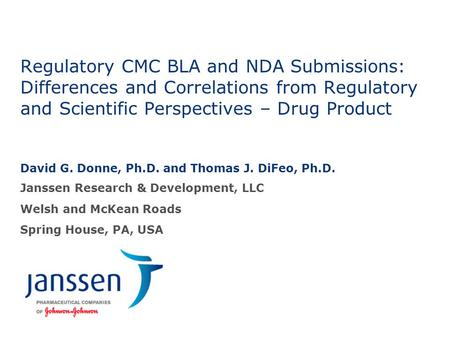 Regulatory CMC BLA and NDA Submissions: Differences and Correlations from Regulatory and Scientific Perspectives – Drug Product David G. Donne, Ph.D. and.