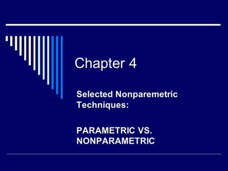 Chapter 4 Selected Nonparemetric Techniques: PARAMETRIC VS. NONPARAMETRIC.
