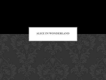Written by Lewis Carroll Set in the Victorian era Follows the story of Alice and her adventures in Wonderland as she meets many different characters Has.