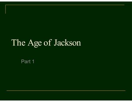 The Age of Jackson Part 1. Bringing Politics to the People As American politics became more democratic during the early 1800's, voter turnout and middle.