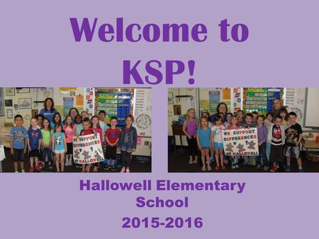 Welcome to KSP! Hallowell Elementary School 2015-2016.
