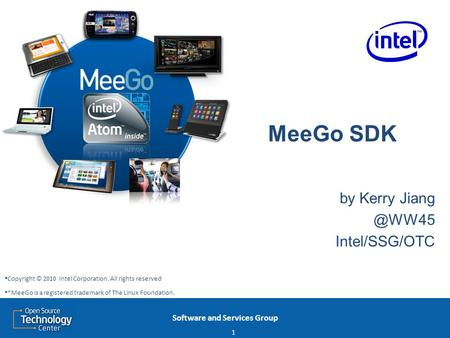 Software and Services Group MeeGo SDK by Kerry Intel/SSG/OTC 1 Copyright © 2010 Intel Corporation. All rights reserved *MeeGo is a registered.
