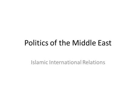Politics of the Middle East Islamic International Relations.