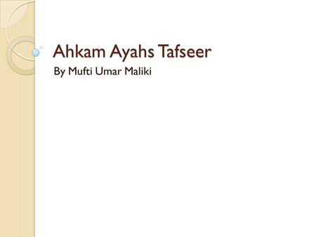 Ahkam Ayahs Tafseer By Mufti Umar Maliki. Ahkam Ayahs There are 500 ayahs in the Quran Kareem that contain Ahkam (commandments) from ALLAH Kareem. It.