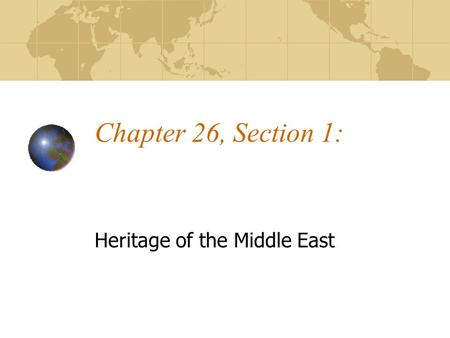 Chapter 26, Section 1: Heritage of the Middle East.