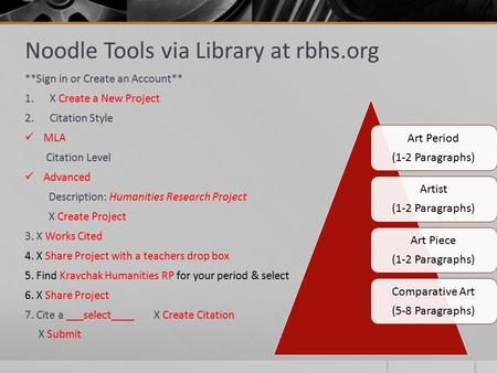 Noodle Tools via Library at rbhs.org **Sign in or Create an Account** 1.X Create a New Project 2.Citation Style MLA Citation Level Advanced Description: