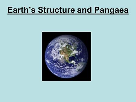 Earth's Structure and Pangaea. Review Inside the Earth The Earth has 3 layers. 1.Crust 2.Mantle 3.Core.