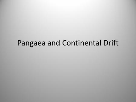 "Pangaea and Continental Drift. In 1915, Alfred Wegner, came up with the theory of ""Continental Drift."" He believed that Earth's crust drifted slowly on."