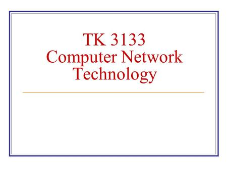 TK 3133 Computer Network Technology. Course Approaches and Instructors Theory – Mr. Ravie Chandren Lectures (4 hours) Monday – 8.00.