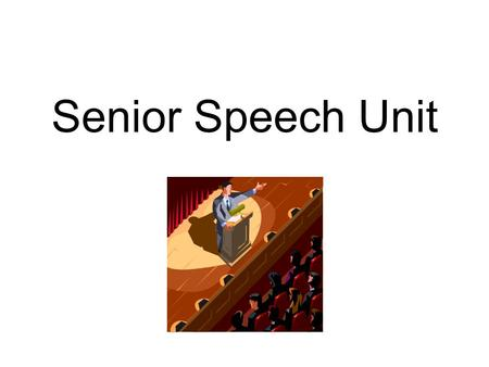 Senior Speech Unit. Why? Because how you speak makes a difference in how people___________ ________. Watch examples (youtube)