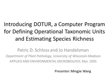 Introducing DOTUR, a Computer Program for Defining Operational Taxonomic Units and Estimating Species Richness Patric D. Schloss and Jo Handelsman Department.