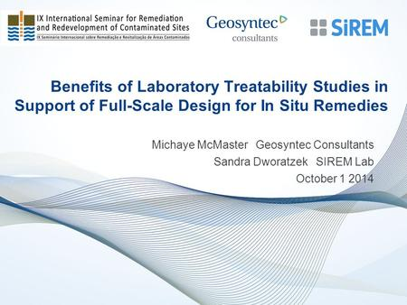 Benefits of Laboratory Treatability Studies in Support of Full-Scale Design for In Situ Remedies Michaye McMaster Geosyntec Consultants Sandra Dworatzek.