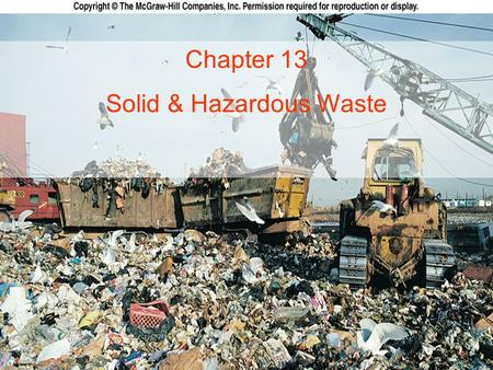 1 Chapter 13 Solid & Hazardous Waste. 2 Outline: Solid Waste Waste Disposal Methods Shrinking the Waste Stream  Recycling Hazardous and Toxic Wastes.