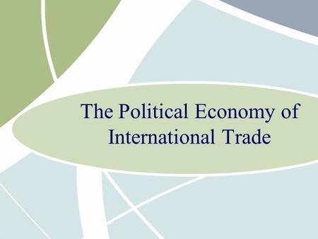 The Political Economy of International Trade. 6 - 2 Opening Case Since 1974, international trade in the textile industry has been governed by a system.