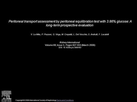 Peritoneal transport assessment by peritoneal equilibration test with 3.86% glucose: A long-term prospective evaluation V. La Milia, P. Pozzoni, G. Virga,