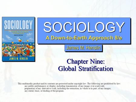 SOCIOLOGY A Down-to-Earth Approach 8/e SOCIOLOGY Chapter Nine: Global Stratification This multimedia product and its contents are protected under copyright.