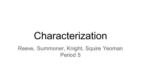 Characterization Reeve, Summoner, Knight, Squire Yeoman Period 5.