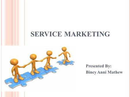 SERVICE MARKETING Presented By: Bincy Anni Mathew.