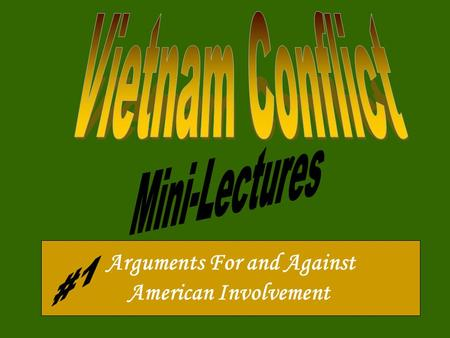 Arguments For and Against American Involvement. South Vietnam asked for help must defend Democracy & freedom around the world Strategic location for the.