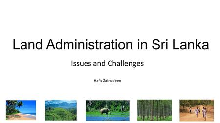 Land Administration in Sri Lanka Issues and Challenges Hafiz Zainudeen.